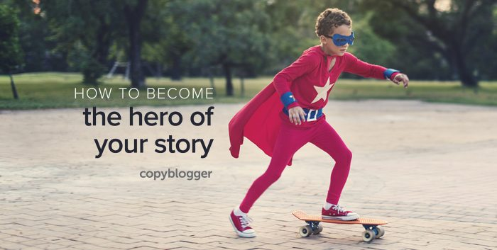 How to become the hero of your story