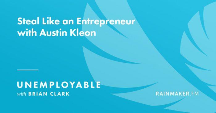 Steal Like an Entrepreneur, with Austin Kleon