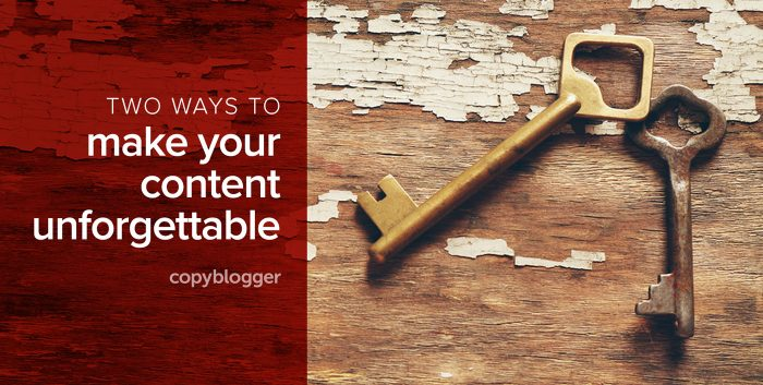 two ways to make your content unforgettable