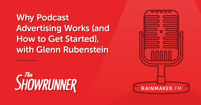 Why Podcast Advertising Works (and How to Get Started), with Glenn Rubenstein