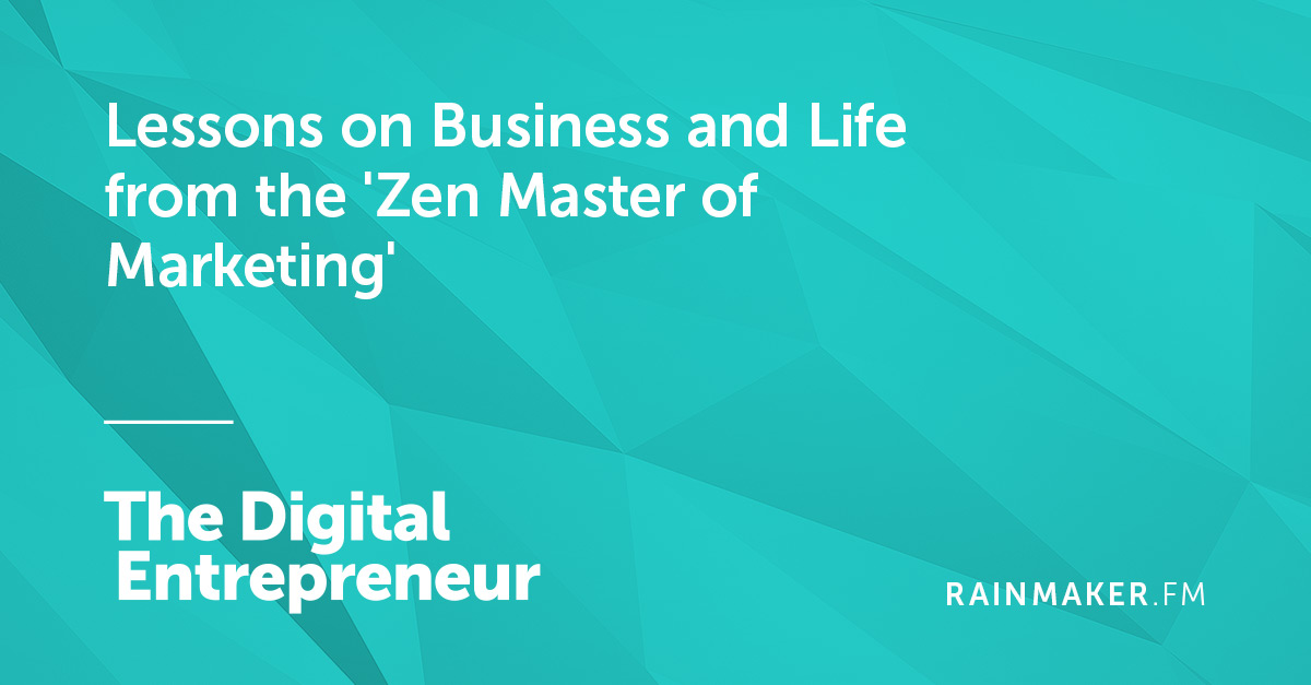 Lessons on Business and Life from the 'Zen Master of Marketing'