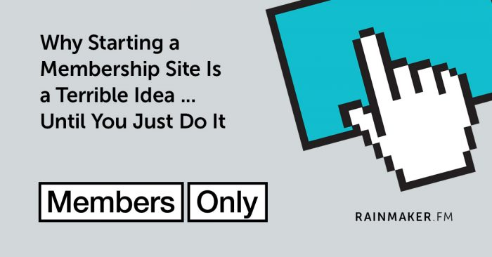 Why Starting a Membership Site Is a Terrible Idea … Until You Just Do It