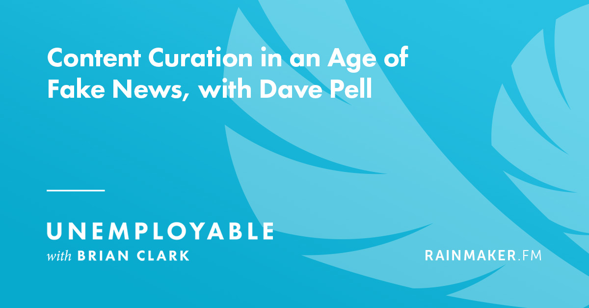 Content Curation in an Age of Fake News, with Dave Pell