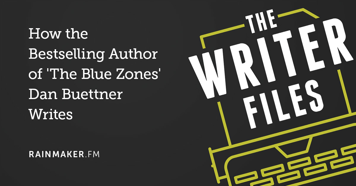 How the Bestselling Author of 'The Blue Zones' Dan Buettner Writes