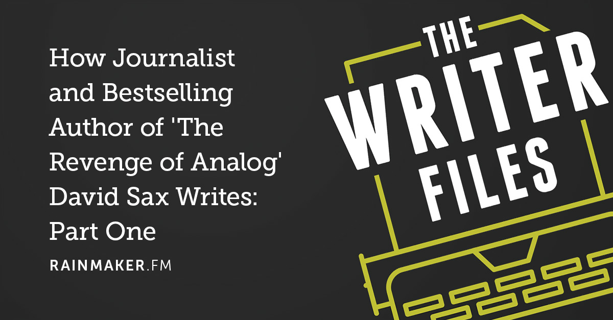 How Journalist and Bestselling Author of 'The Revenge of Analog' David Sax Writes: Part One