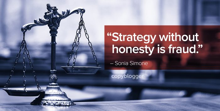 """Strategy without honesty is fraud."" – Sonia Simone"