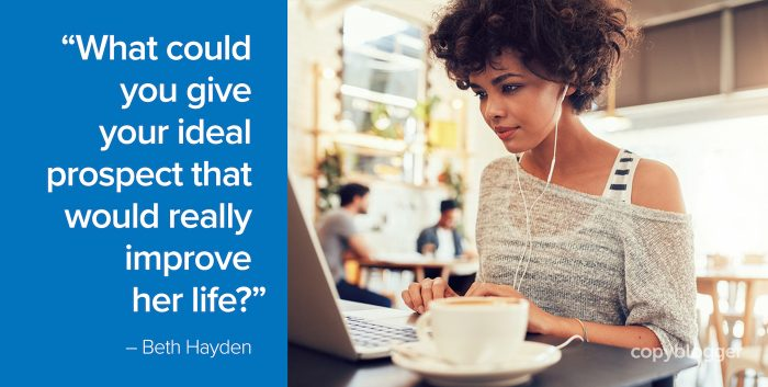 """""""What could you give your ideal prospect that would really improve her life?"""" – Beth Hayden"""