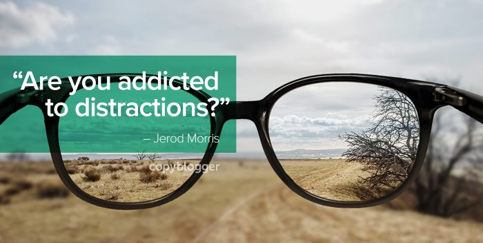 """Are you addicted to distractions?"" – Jerod Morris"