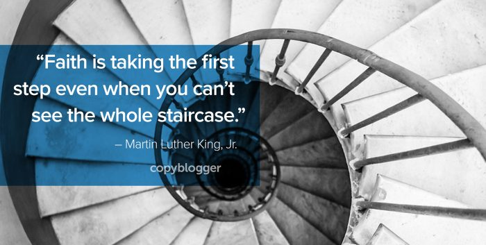 """Faith is taking the first step even when you can't see the whole staircase."" – Martin Luther King, Jr."
