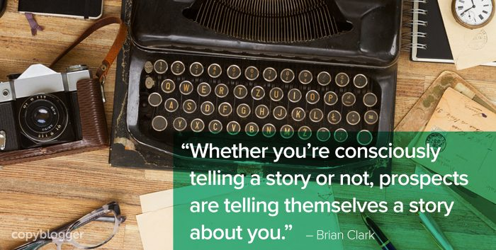 whether you're consciously telling a story or not, prospects are telling themselves a story about you