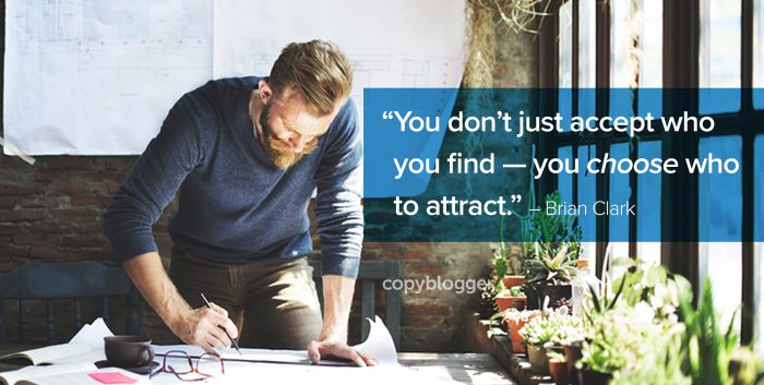 """You don't just accept who you find — you choose who to attract."" – Brian Clark"