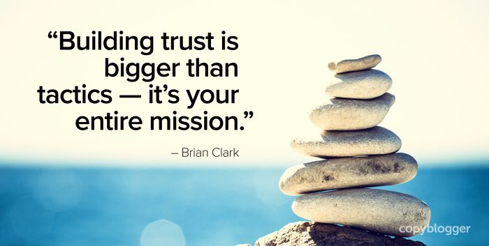 """Building trust is bigger than tactics — it's your entire mission."" – Brian Clark"