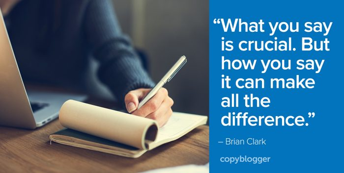 """What you say is crucial. But how you say it can make all the difference."" – Brian Clark"