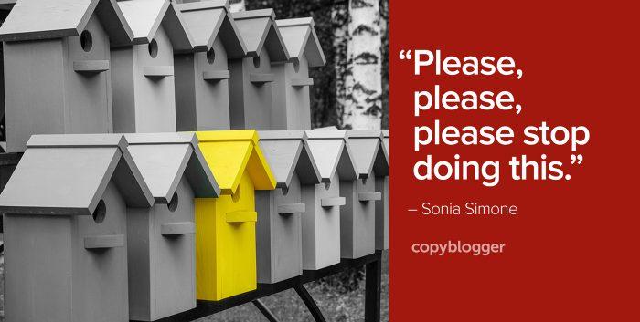 """""""Please, please, please stop doing this."""" – Sonia Simone"""
