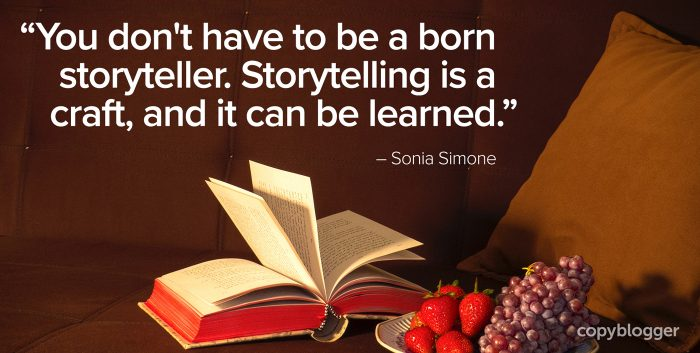 """You don't have to be a born storyteller. Storytelling is a craft, and it can be learned."" – Sonia Simone"
