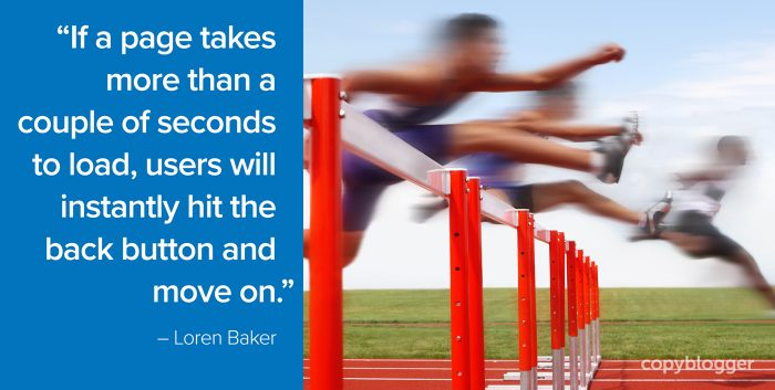 """""""If a page takes more than a couple of seconds to load, users will instantly hit the back button and move on."""" – Loren Baker"""