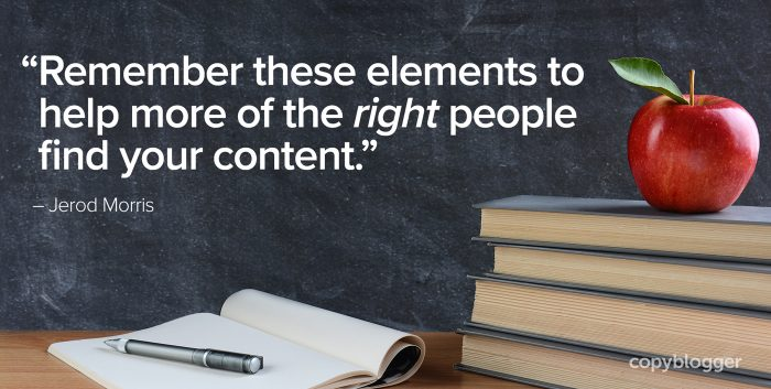 """Remember these elements to help more of the right people find your content."" – Jerod Morris"