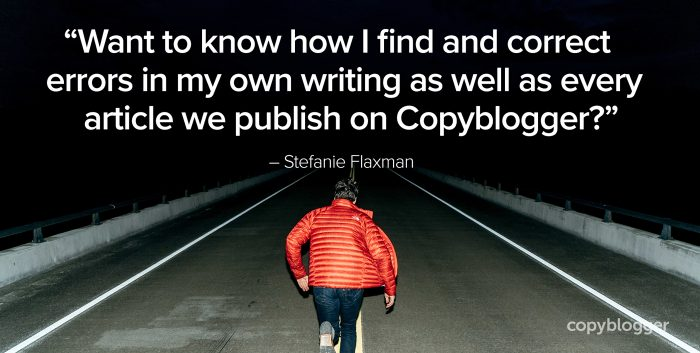 """""""Want to know how I find and correct errors in my own writing as well as every article we publish on Copyblogger?"""" – Stefanie Flaxman"""