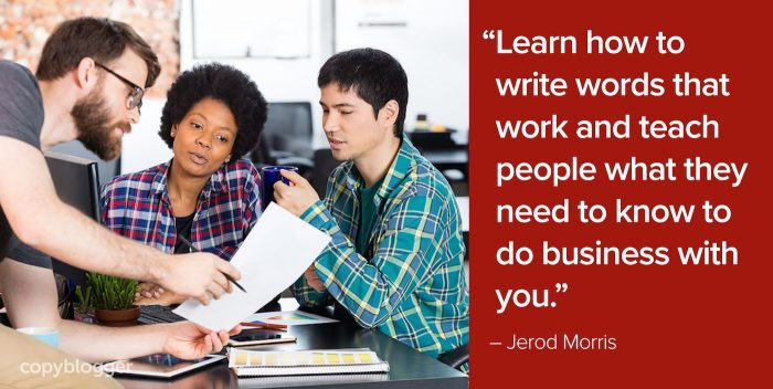 learn how to write words that work and teach people what they need to know to do business with you