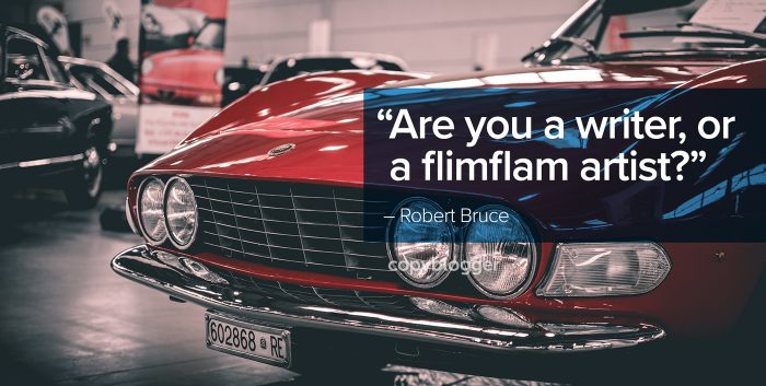 """Are you a writer, or a flimflam artist?"" – Robert Bruce"