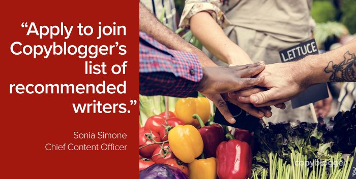 """Apply to join Copyblogger's list of recommended writers."" – Sonia Simone, Chief Content Officer"