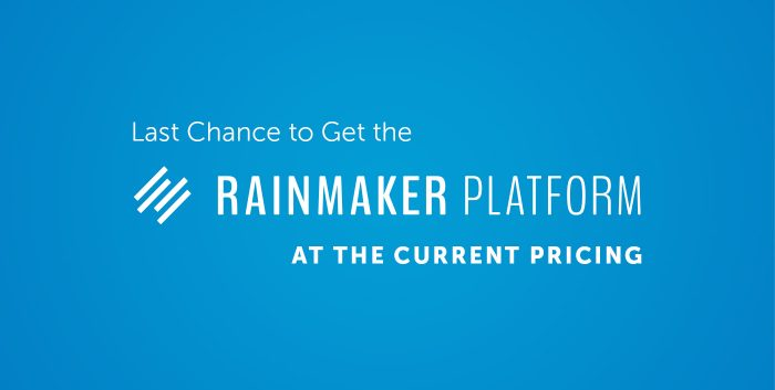 Last Chance to Get the Rainmaker Platform at the Current Pricing