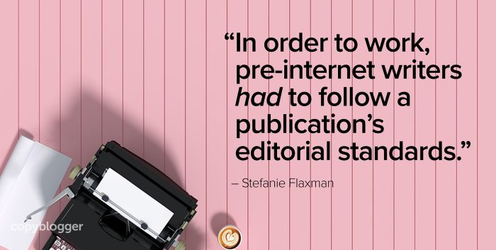 """In order to work, pre-internet writers had to follow a publication's editorial standards."" – Stefanie Flaxman"