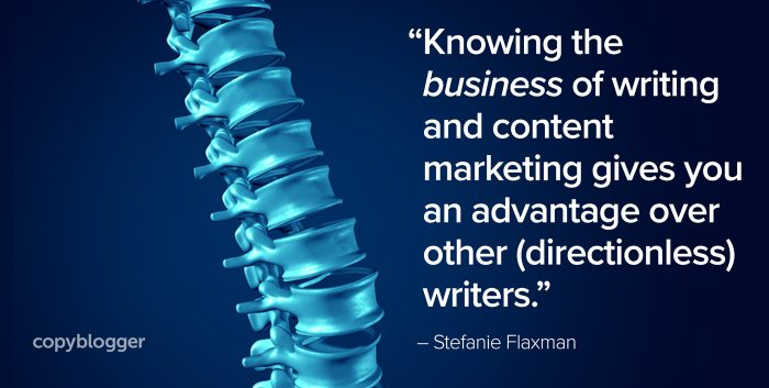 """Knowing the business of writing and content marketing gives you an advantage over other (directionless) writers."" – Stefanie Flaxman"