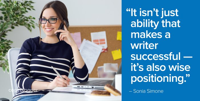 """It isn't just ability that makes a writer successful — it's also wise positioning."" – Sonia Simone"