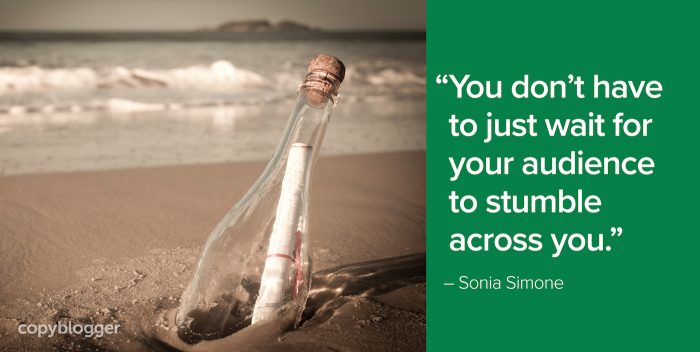 """You don't have to just wait for your audience to stumble across you."" – Sonia Simone"
