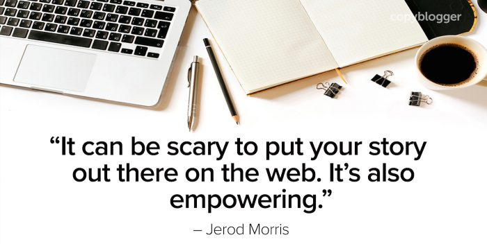 """""""It can be scary to put your story out there on the web. It's also empowering."""" – Jerod Morris"""
