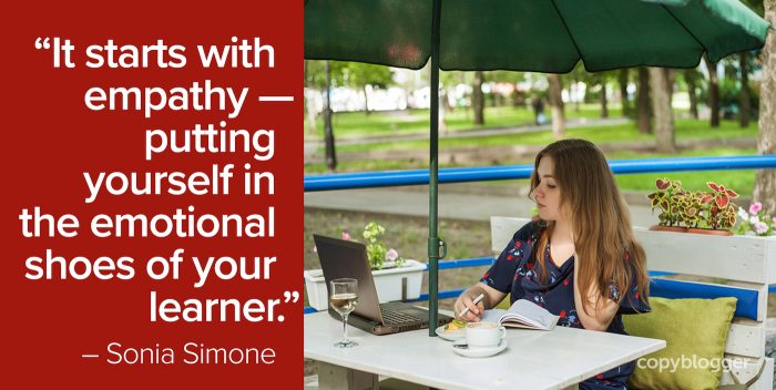"""""""It starts with empathy — putting yourself in the emotional shoes of your learner."""" – Sonia Simone"""