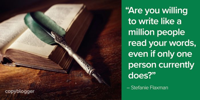 """Are you willing to write like a million people read your words, even if only one person currently does?"" – Stefanie Flaxman"