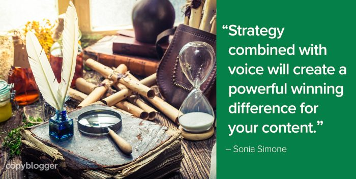 """Strategy combined with voice will create a powerful winning difference for your content."" – Sonia Simone"