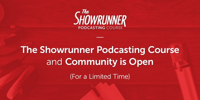The Showrunner Podcasting Course and Community Is Open (For a Limited Time)