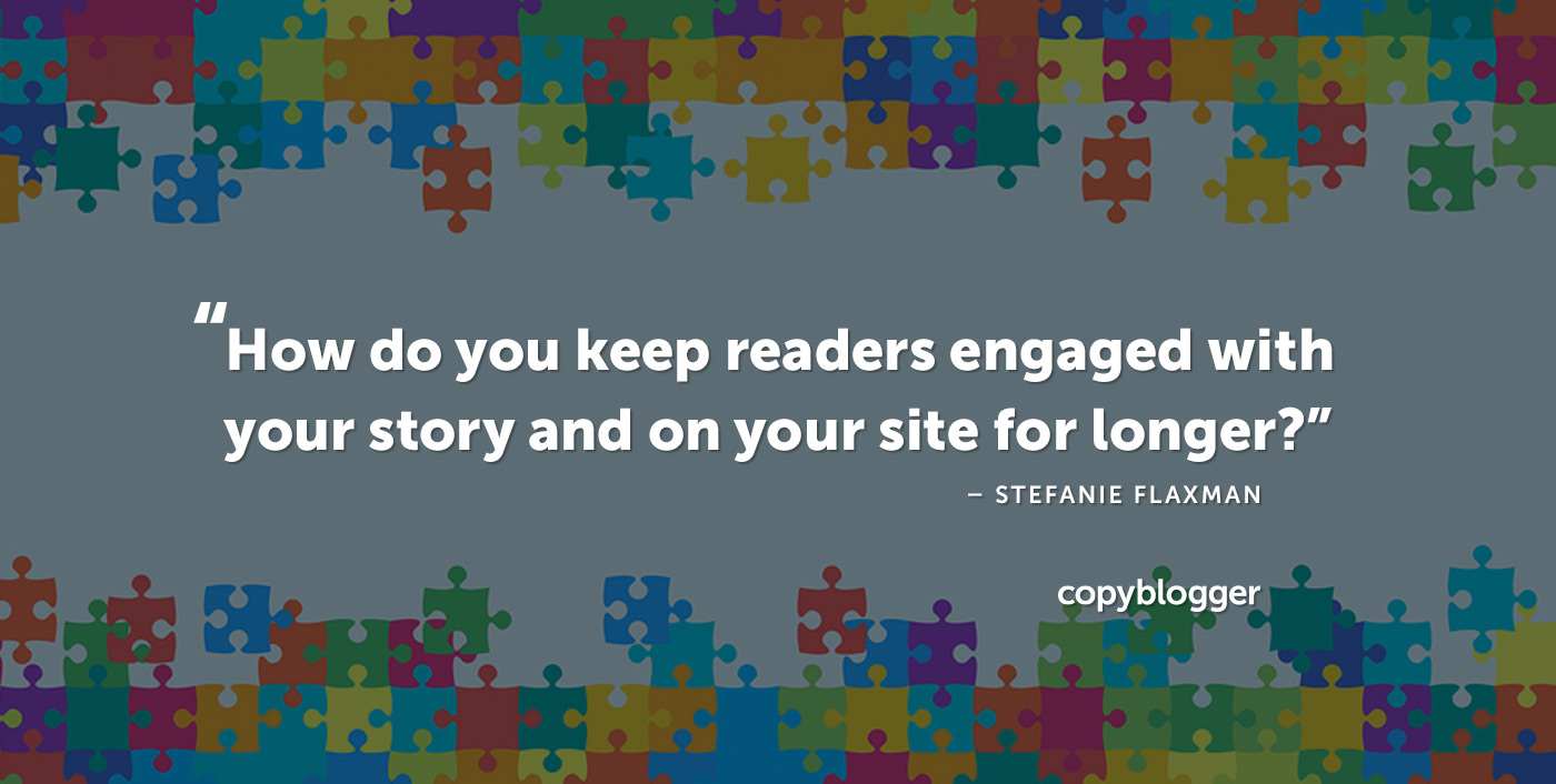 """How do you keep readers engaged with your story and on your site for longer?"" – Stefanie Flaxman"