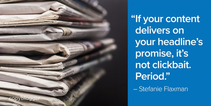 """If your content delivers on your headline's promise, it's not clickbait. Period."" – Stefanie Flaxman"