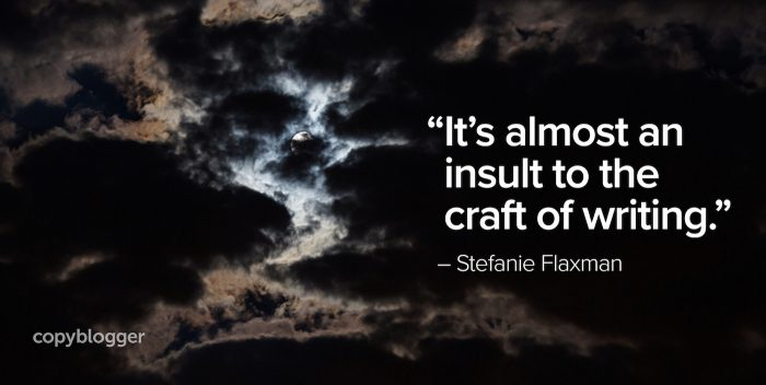 """It's almost an insult to the craft of writing."" – Stefanie Flaxman"