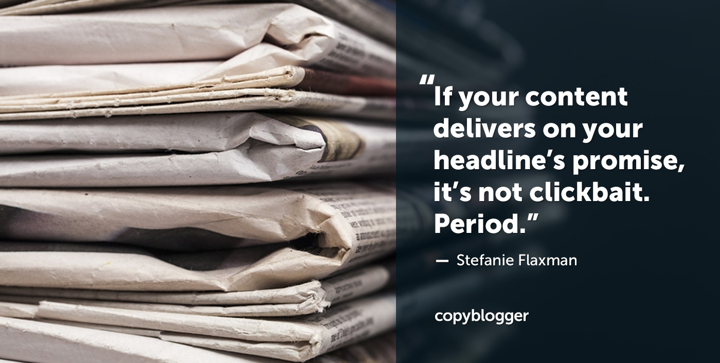 If your content delivers on your headline's promise, it's not clickbait. Period. – Stefanie Flaxman
