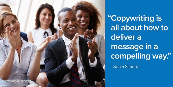"""Copywriting is all about how to deliver a message in a compelling way."" – Sonia Simone"