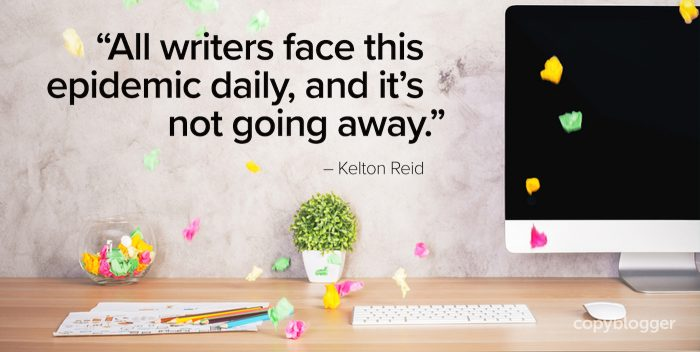 """All writers face this epidemic daily, and it's not going away."" – Kelton Reid"