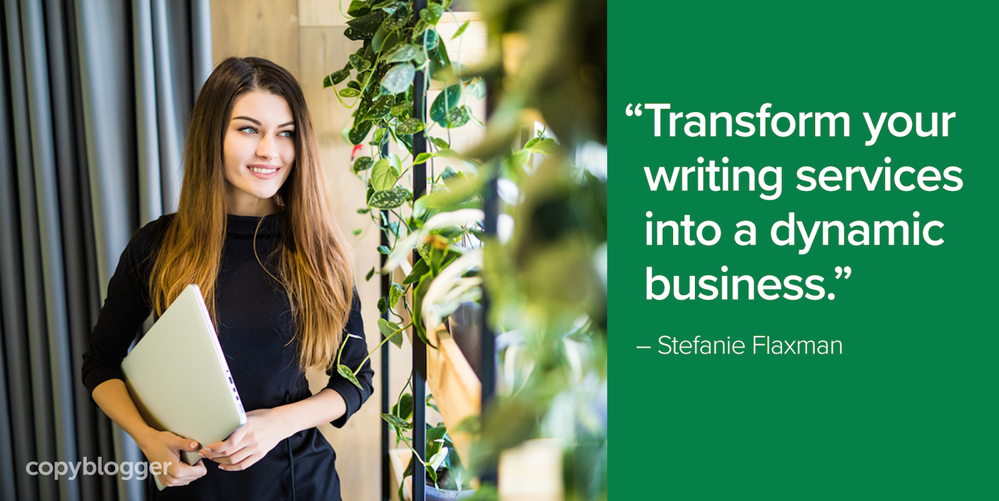 """Transform your writing services into a dynamic business."" – Stefanie Flaxman"