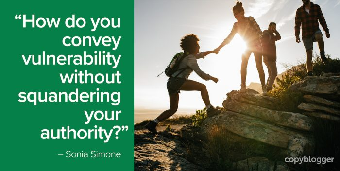 """How do you convey vulnerability without squandering your authority?"" – Sonia Simone"