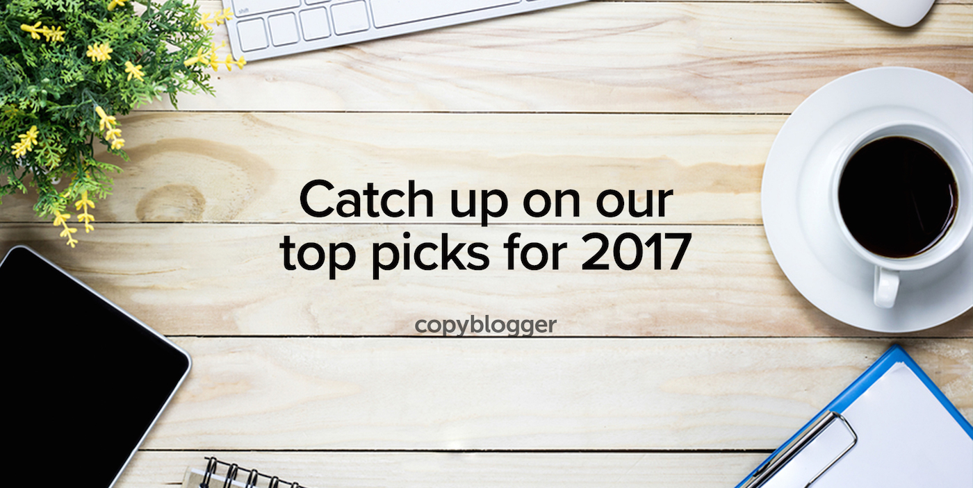 Best of Copyblogger: 2017 Edition