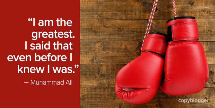 I am the greatest. I said that even before I knew I was. – Muhammad Ali