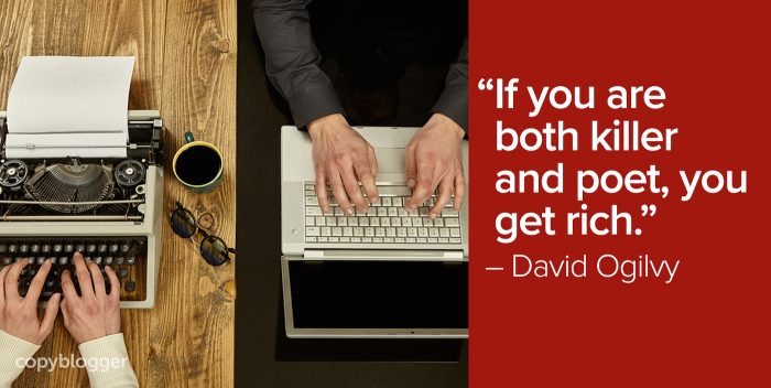 If you are both killer and poet, you get rich  – David Ogilvy
