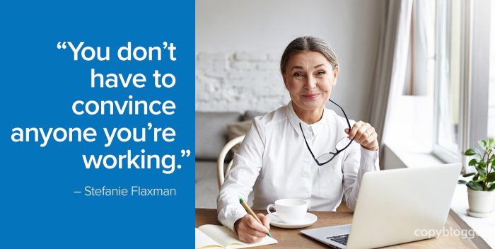"""You don't have to convince anyone you're working."" – Stefanie Flaxman"
