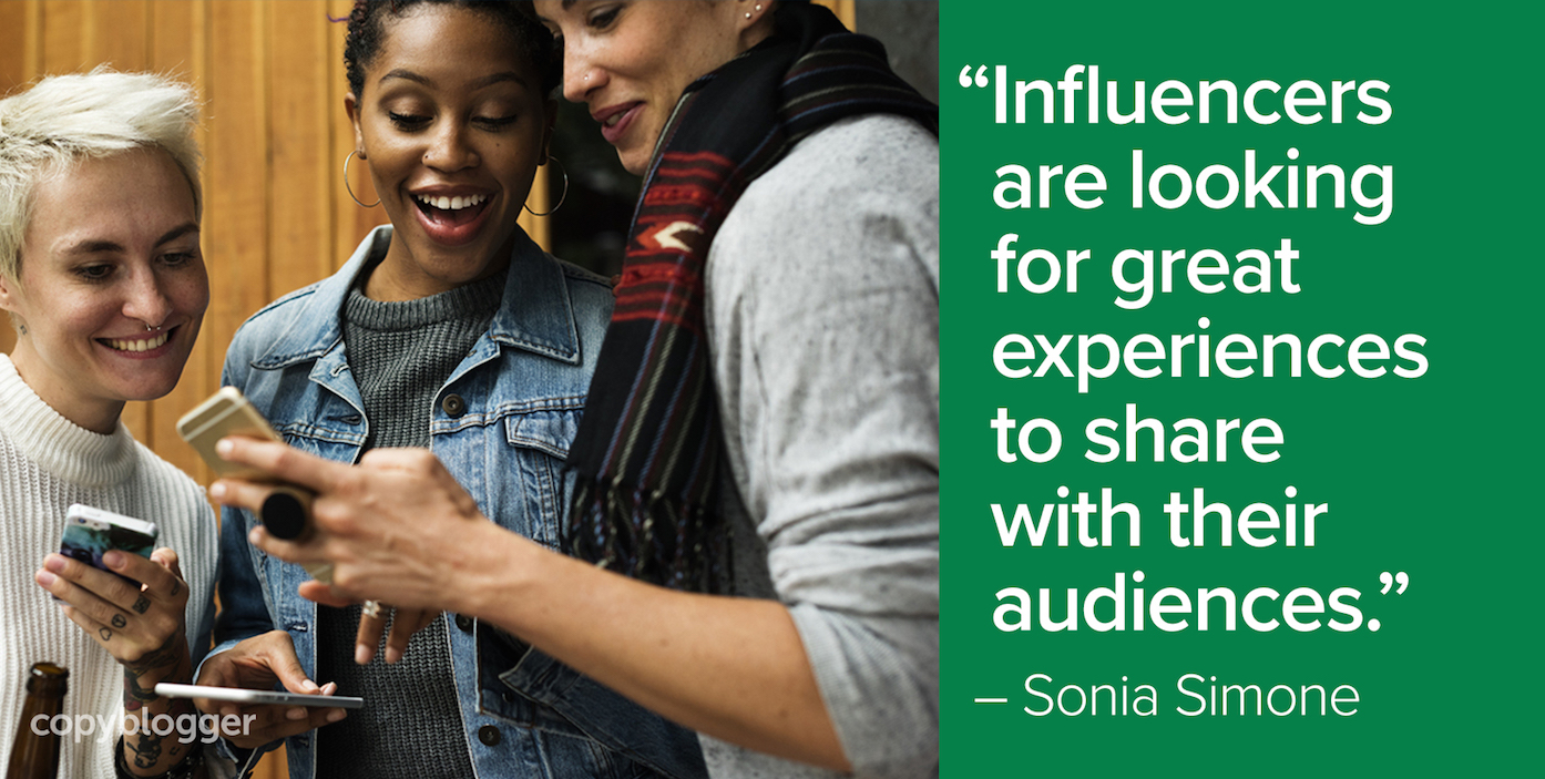 """""""Influencers are looking for great experiences to share with their audiences."""" – Sonia Simone"""