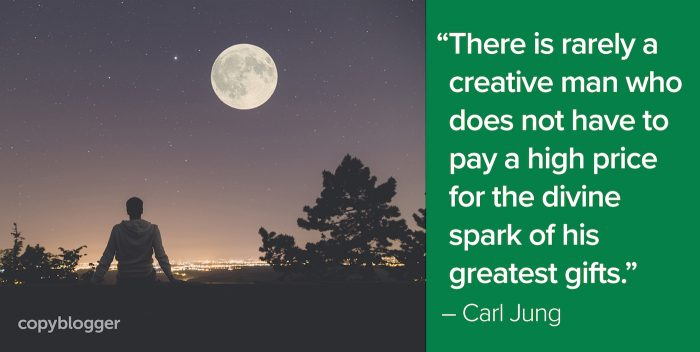 """There is rarely a creative man who does not have to pay a high price for the divine spark of his greatest gifts."" – Carl Jung"