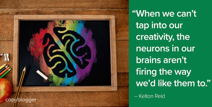 """When we can't tap into our creativity, the neurons in our brains aren't firing the way we'd like them to."" – Kelton Reid"